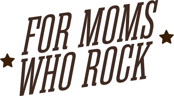 For Moms Who Rock