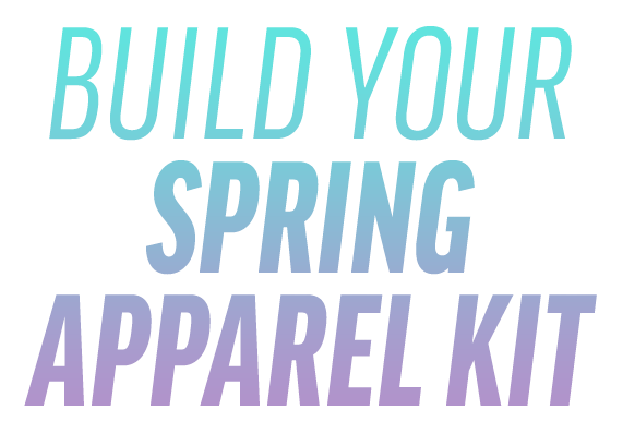 Build Your Spring Apparel Kit