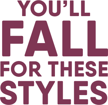 You'll Fall For These Styles
