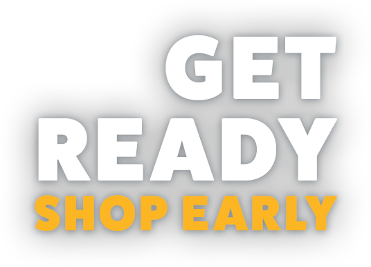 Get Ready. Shop Early.
