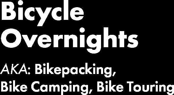 Bicycle Overnights | Bikepacking, Bike Camping, Bike Touring