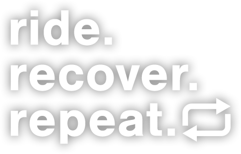 Ride. Recover. Repeat.