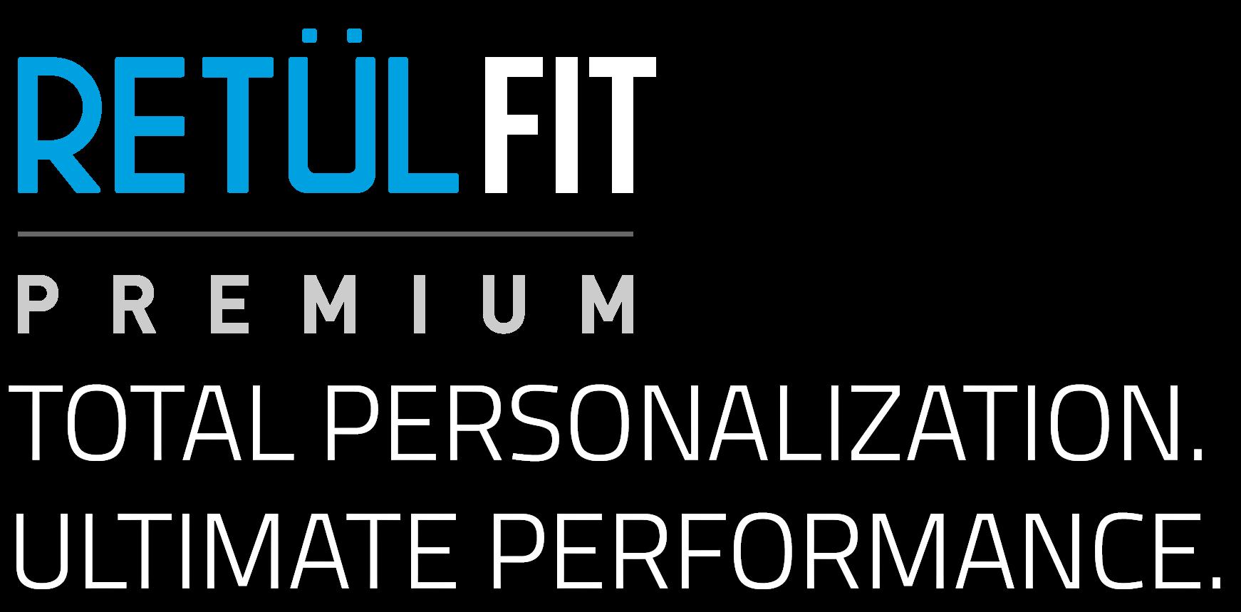 RETUL Premium Fit | TOTAL PERSONALIZATION. ULTIMATE PERFORMANCE.