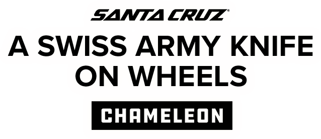 Santa Cruz Chameleon | A Swiss Army Knife On Wheels