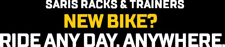 Saris Racks & Trainers | New Bike? Ride Any Day. Anywhere.