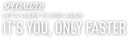 Specialized Let's Learn To Ride Again | It's You, Only Faster