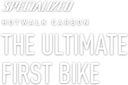 Specialized Hotwalk Carbon | The Ultimate First Bike