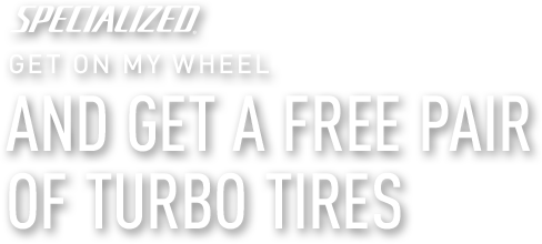 Specialized | Get on my wheel and get a free pair of Turbo tires.