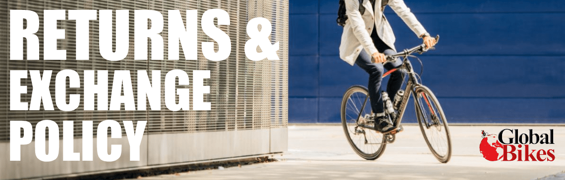 Returns and Exchange Policy   Global Bikes