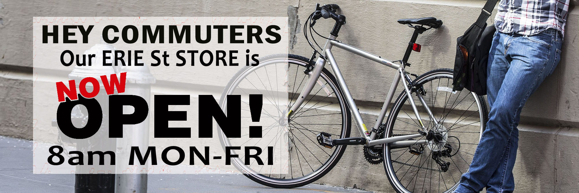Our Erie St Store Opens at 8am Monday-Friday