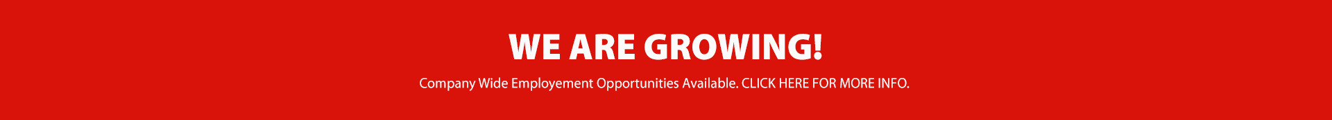 We are growing. Company wide employment opportunities. Click here