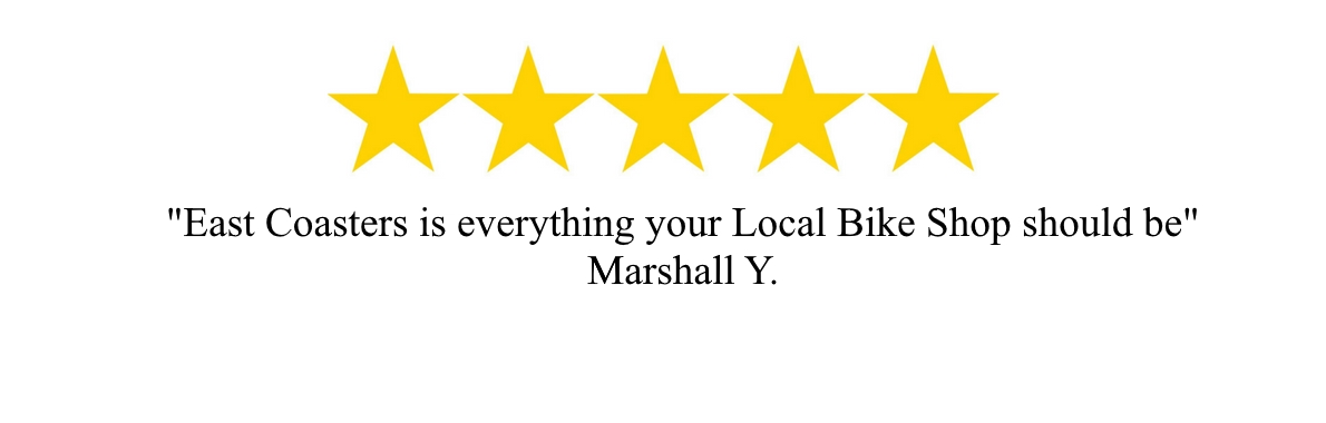"""East Coasters is everything your local bike shop should be"" - Marshall Y."