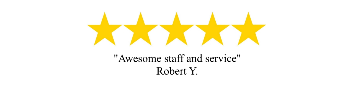 """Awesome staff and service"" - Robert Y."