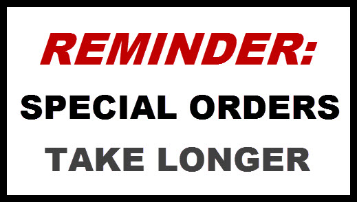 Reminder: Special Orders Take Longer