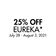 25% Off Eureka. July 28 - August 3, 2021