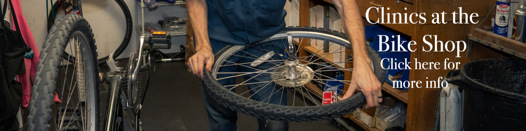 Clinics at the Bike Shop. Click here for more info. Bicycle repair classes
