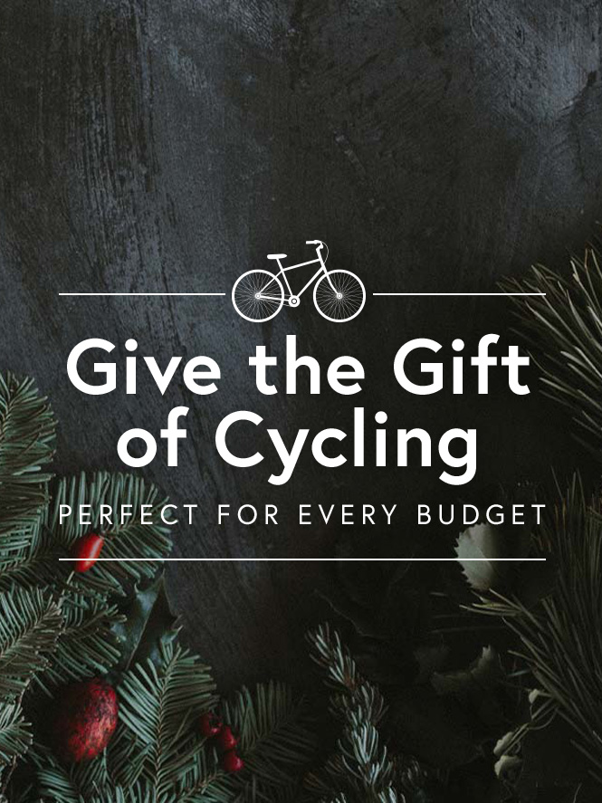 Give the gift of cycling. Perfect for every budget.