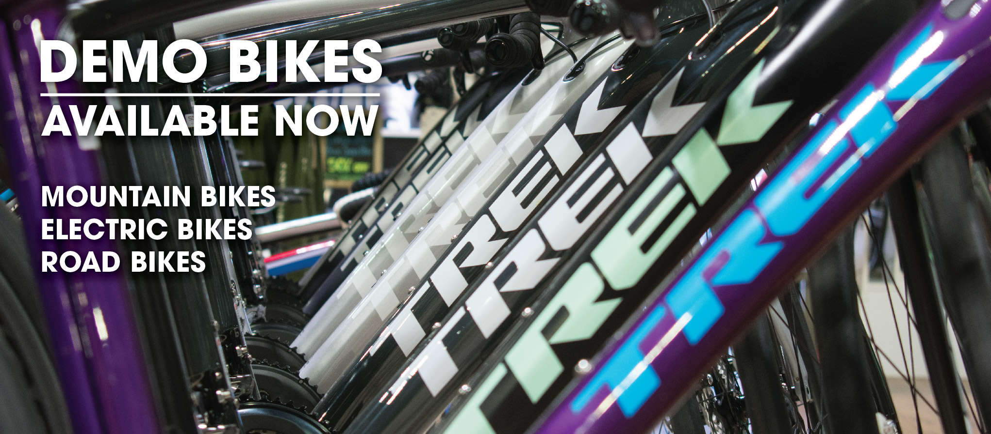 Demo bikes available now. Mountain, Electric and Road bikes