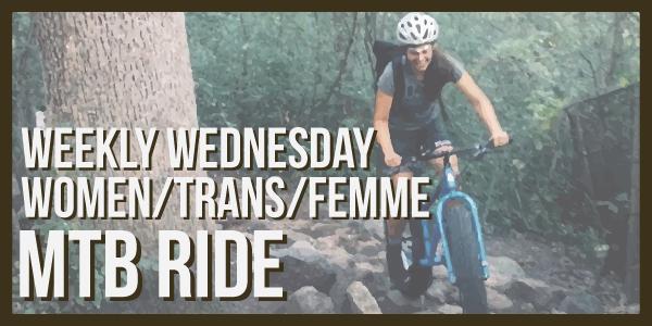Wednesday Weekly Femme/Trans/Women Mountain Bike Rides