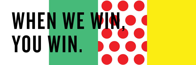 When We Win You Win!