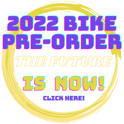 2022 Bike Pre-order: The future is now! Click here.