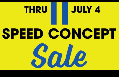 Thru July 4 Speed Concept Sale
