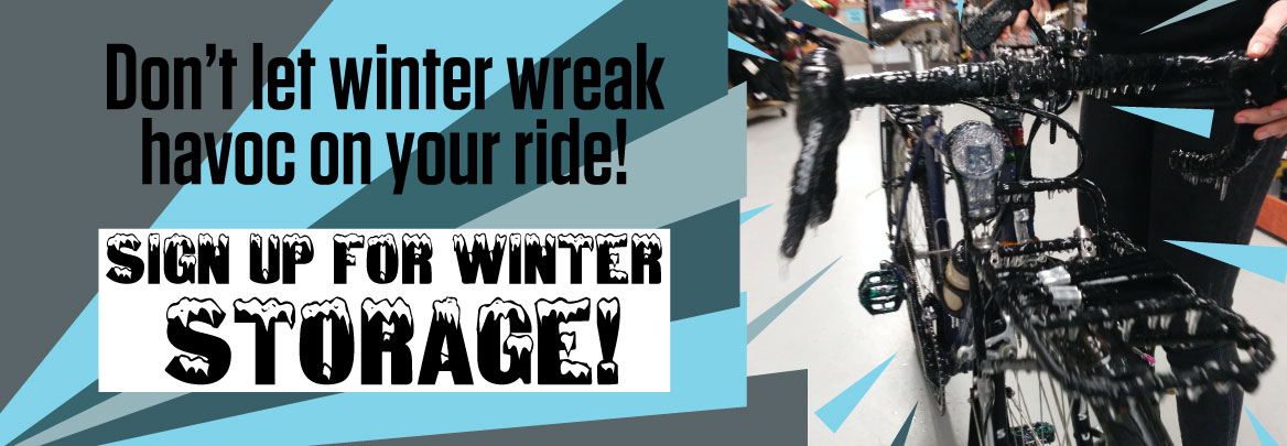 Don't want to leave you bike out in the cold? Let us store it for you!
