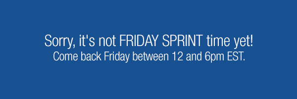 It's not Friday Sprint time yet