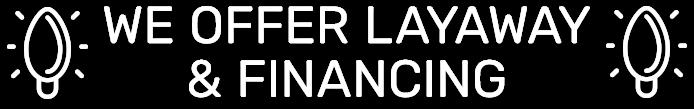 Layaway and Financing