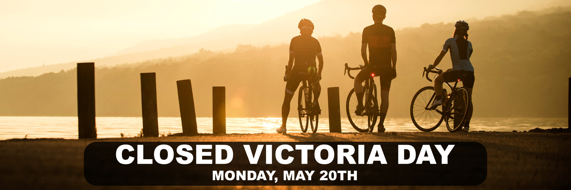 CLOSED Victoria Day - Monday, May 20th