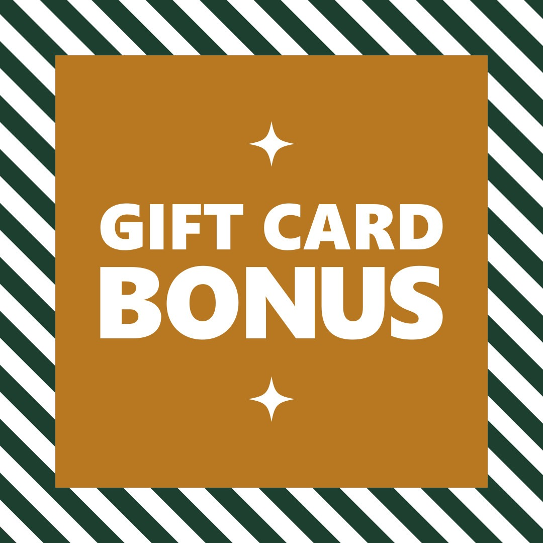 Gift Card BONUS | Nov 29th - Dec 24th