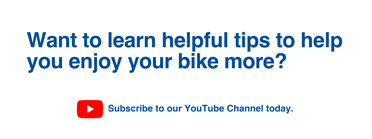 Want to learn helpful tips to help you enjoy your bike more? Subscribe to our youtube channel.