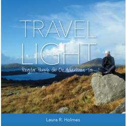 Laura Holmes Travel Light - Regular People Go on Adventure Too