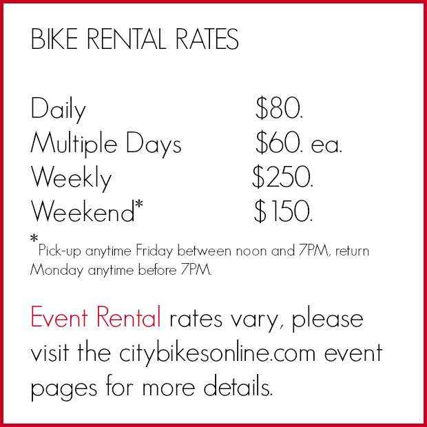 Bike Rental Rates. Daily $80, multiple days $60 ea, etc