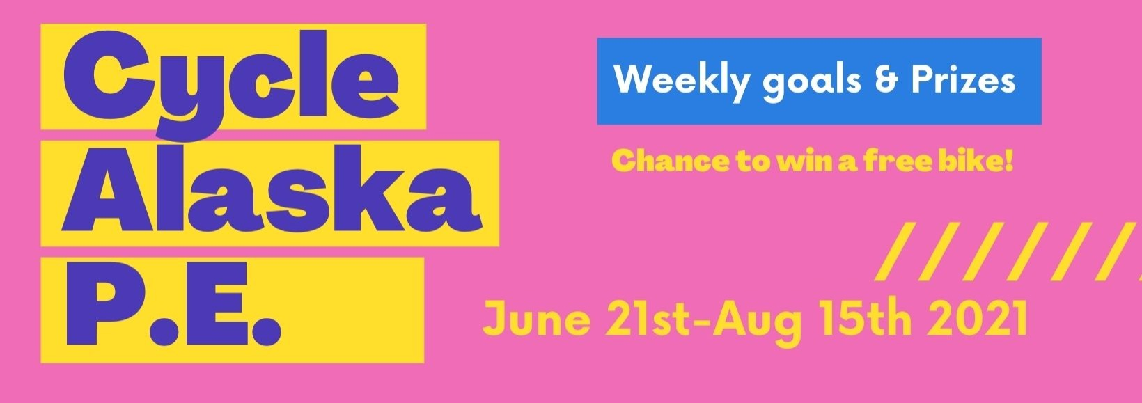 Cycle Alaska P.E. Weekly Goals and prizes, Chance to win a free bike! June 21st-AUg 15th 2021