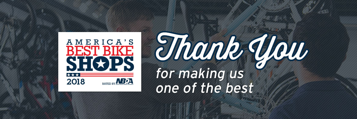 Thank you for making us one of the best bike shops in America!