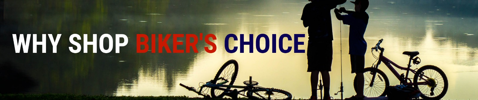 Why Shop Biker's Choice