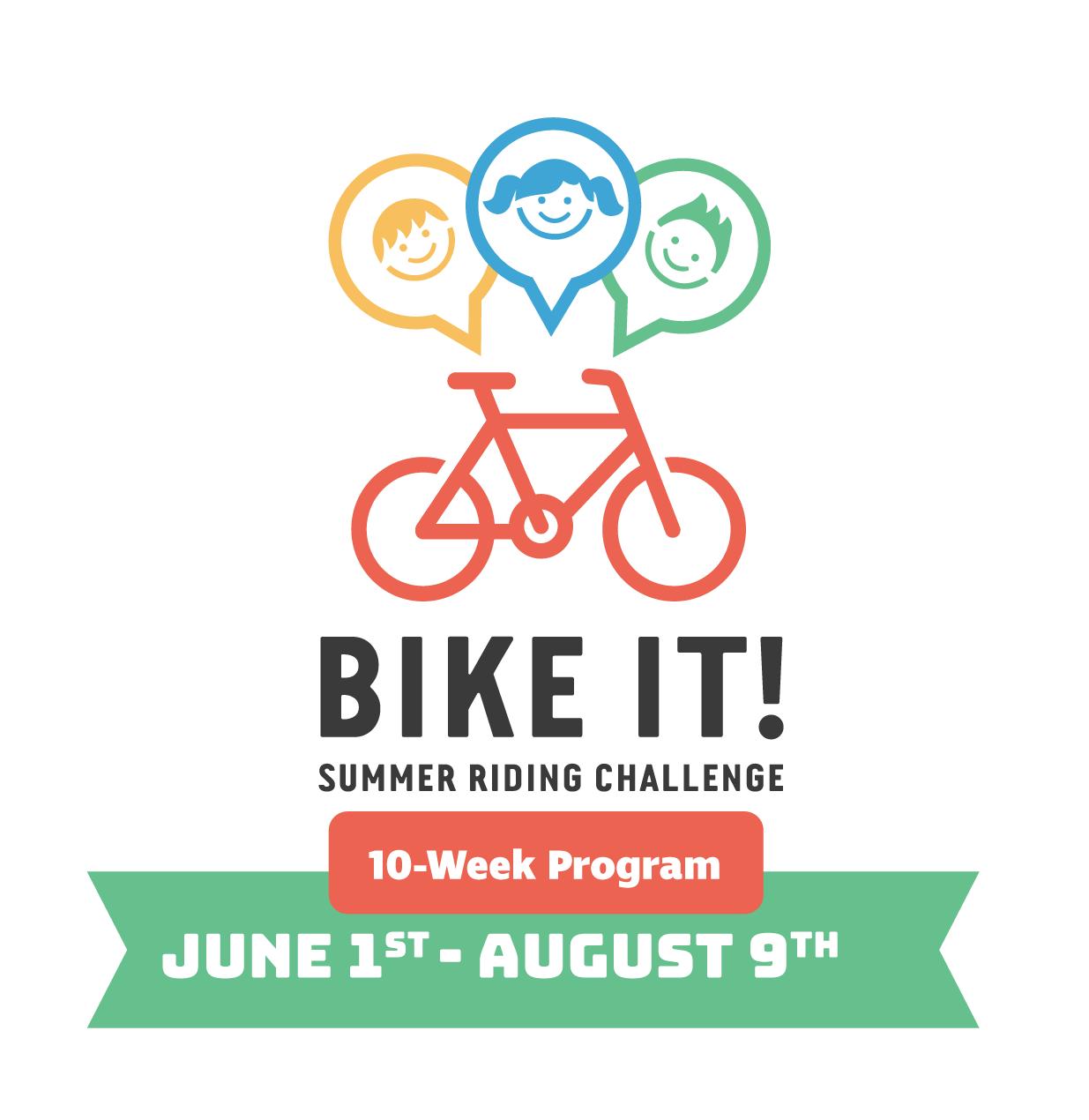 Bike It! summer riding challenge. 10 week program, June 1st - August 9th.