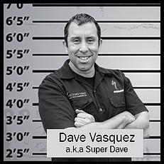 Dave Vasquez aka Super Dave