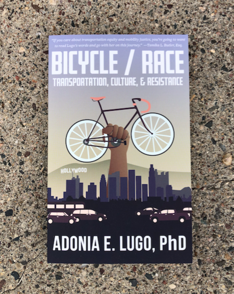Bicycle/Race: Transportation, Culture, & Resistance by Adonia E. Lugo, PhD