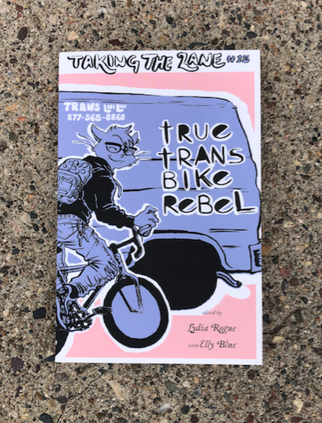 True Trans Bike Rebel By: Lydia Rogue Editor, River Katz Cover, Elly Blue Series Editor and Elly Bangs Contributor