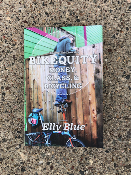 Bikequity: Money, Class, & Bicycling by Elly Blue (editor) - Contributors: Joe Biel, Lauren Hage, Gretchin Lair, Adonia E. Lugo, PhD, and Katura Reynolds