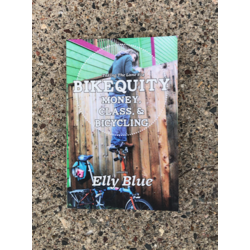Bikequity: Money, Class, & Bicycling by Elly Blue (editor) - Contributors: Joe Biel, Lauren Hage, Gretchin Lair, Adonia E. Lugo, PhD , and Katura Reynolds