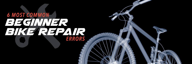6 Common Bike Repair Errors