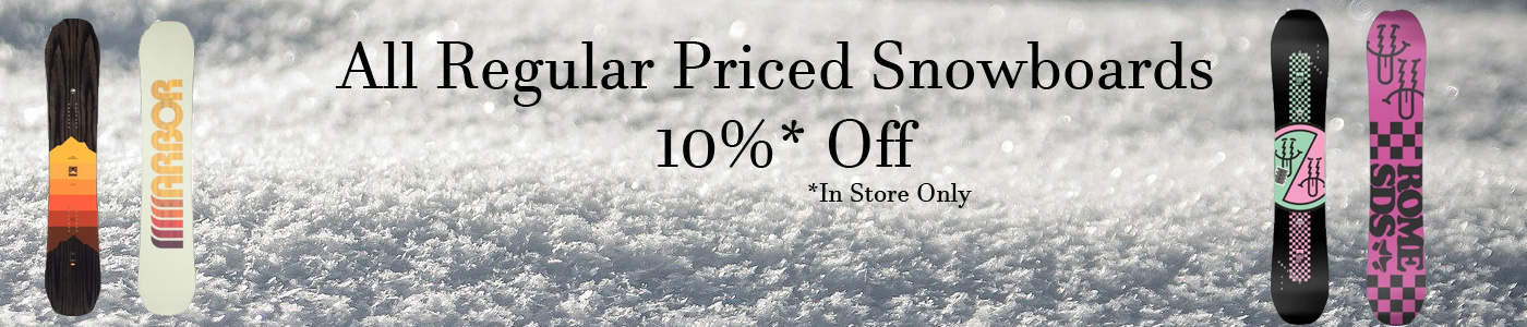 All Regular Priced Snowboards 10% off. In Store Only