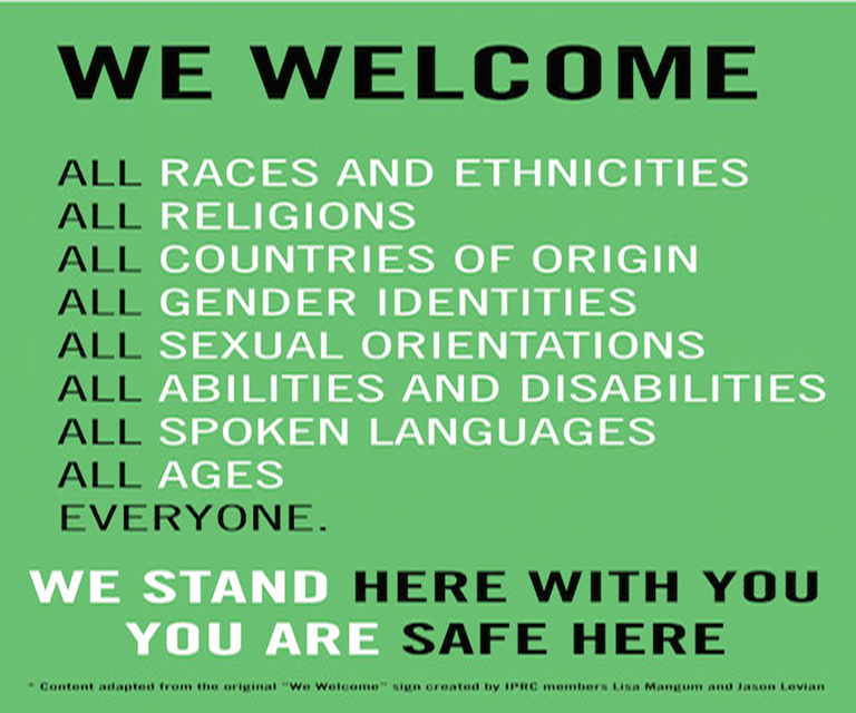 We welcome all races, ethnicities, religions, countries of origin, gender identities, sexual orientations, abilities and disabilities, spoken languages - everyone. You are safe here.