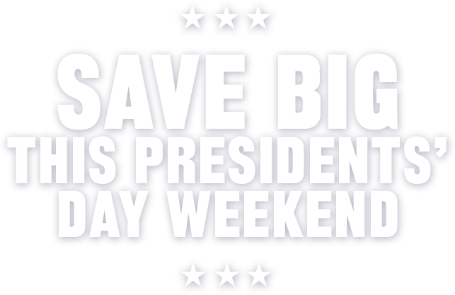 Save Big This Presidents' Day Weekend