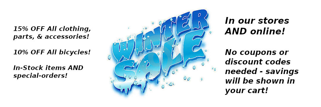 Winter Sale! 15% OFF all clothing, parts, & accessories! 10% OFF all bicycles!